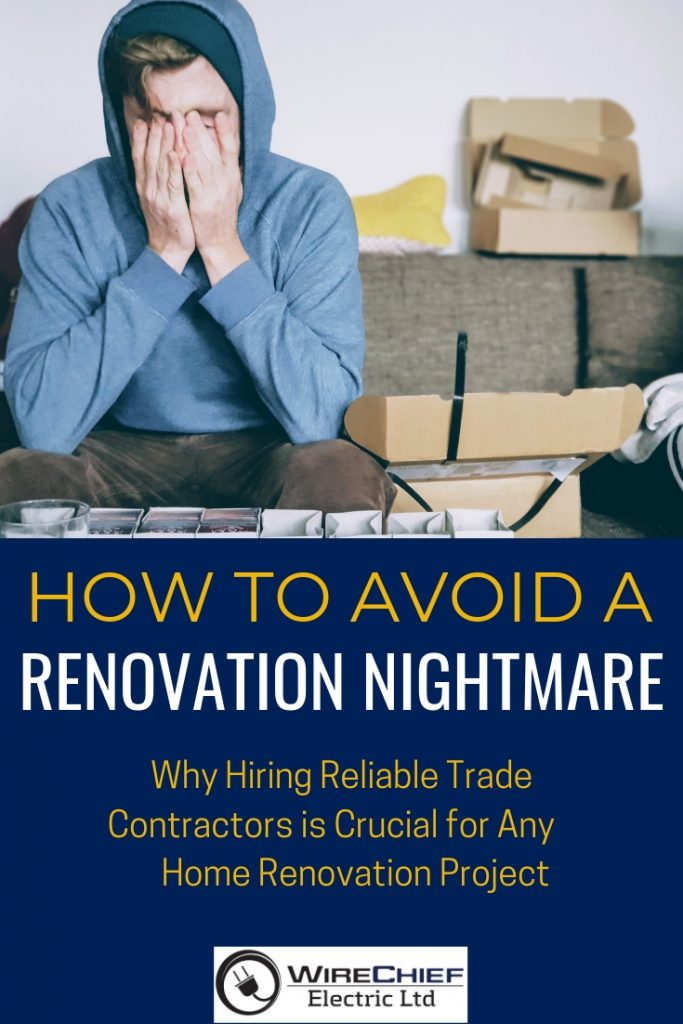 How to Avoid a Renovation Nightmare: Why Hiring Reliable Trade Contractors is Crucial for Any Home Renovation Project?